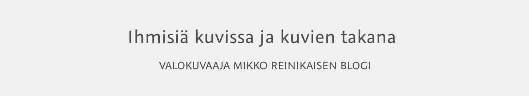 Valokuvaaja Mikko Reinikainen - Ihmisiä kuvissa ja kuvien takana